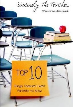 Sincerely, The Teacher: The Top 10 Things Teachers Want Parents to Know