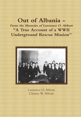 "Out of Albania - ""A True Account of a WWII Underground Rescue Mission"""