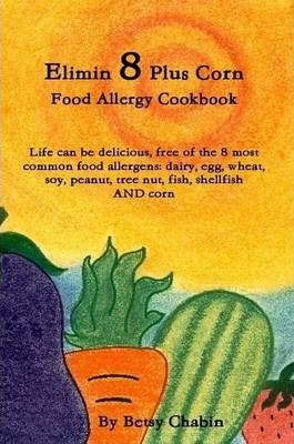 Elimin 8 Plus Corn Food Allergy Cookbook Life Can be Delicious, Free of the 8 Most Common Food Allergens