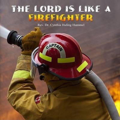 The Lord Is Like a Firefighter