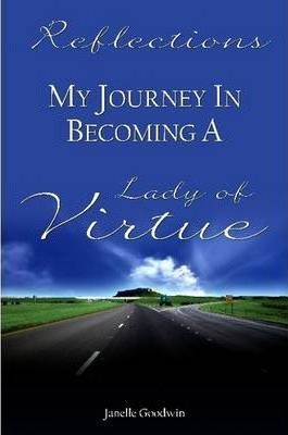 Reflections - My Journey of Becoming a Lady of Virtue
