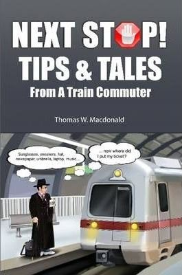 Next Stop! Tips & Tales from a Train Commuter