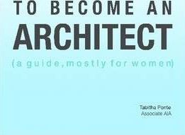 To Become an Architect (a Guide, Mostly for Women)