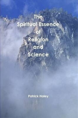 The Spiritual Essence of Religion (and Science)
