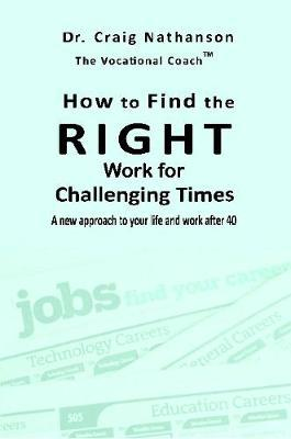 How to Find the RIGHT Work for Challenging Times