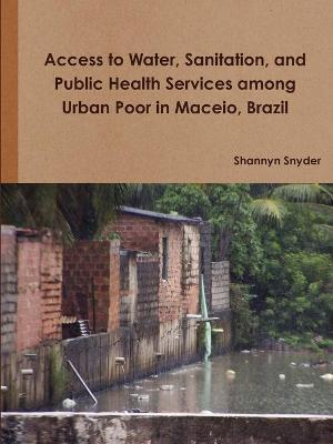 Access to Water, Sanitation, and Public Health Services Among Urban Poor in Maceio, Brazil