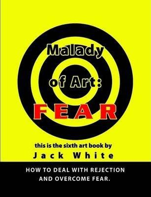 Malady of Art: FEAR