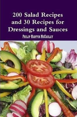 200 Salad Recipes and 30 Recipes for Dressings and Sauces