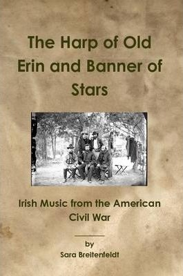 The Harp of Old Erin and Banner of Stars: Irish Music from the American Civil War