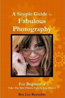 A Simple Guide To Fabulous Photography