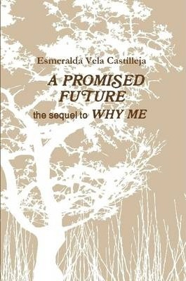 A PROMISED FUTURE the Sequel to WHY ME