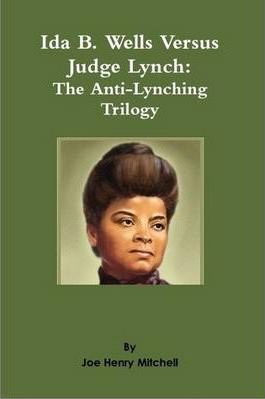 Ida B. Wells Versus Judge Lynch: The Anti-Lynching Trilogy