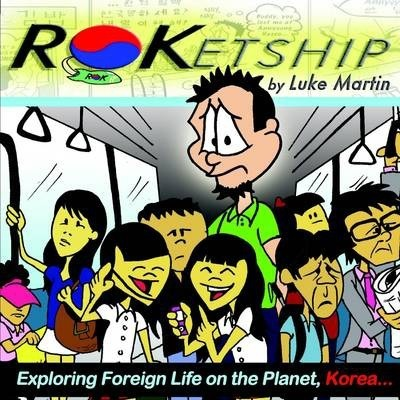 ROKetship - Exploring Foreign Life on the Planet Korea!