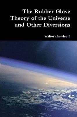 The Rubber Glove Theory of the Universe and Other Diversions