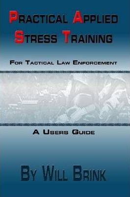 Practical Applied Stress Training (P.A.S.T) for Tactical Law Enforcement