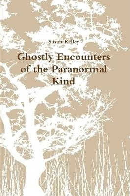 Ghostly Encounters of the Paranormal Kind