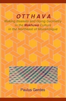 Otthava: Making Baskets and Doing Geometry in the Makhuwa Culture in the Northeast of Mozambique