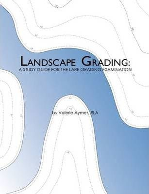 Landscape Grading: A Study Guide for the LARE Grading Examination