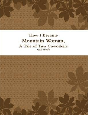 How I Became Mountain Woman, A Tale of Two Cowrokers