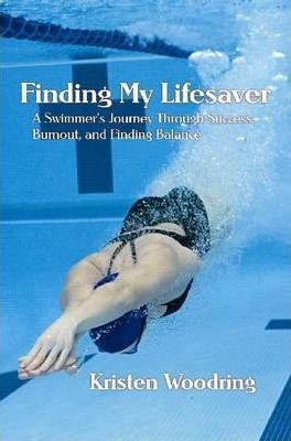 Finding My Lifesaver - A Swimmer's Journey Through Success, Burnout, and Finding Balance
