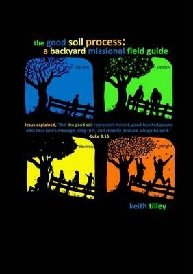 The Good Soil Process: A Backyard Missional Field Guide