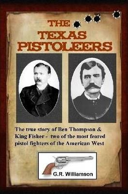 The Texas Pistoleers: Ben Thompson and King Fisher