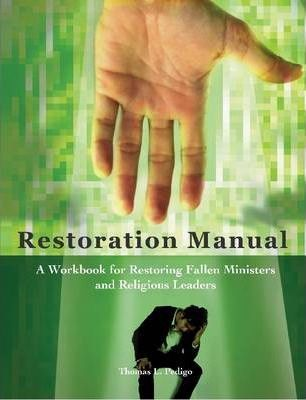 Restoration Manual: A Workbook for Restoring Fallen Ministers and Religious Leaders