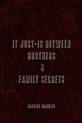 It Just-Is Between Brothers / Family Secrets