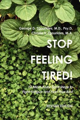 Stop Feeling Tired! 10 Mind-Body-Spirit Steps to Fight Fatigue and Feel Your Best - Revised Edition