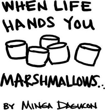 When Life Hands You Marshmallows
