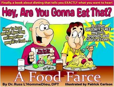 Hey! You Gonna Eat That? How to Lose Weight Just by Eating Off of Other People's Plate. A FOOD FARCE