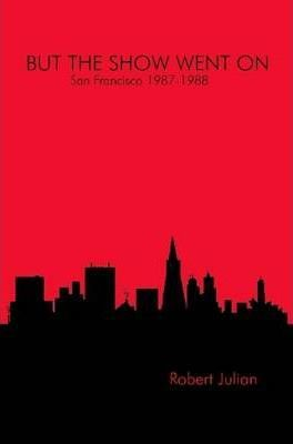 BUT THE SHOW WENT ON - San Francisco 1987-1988