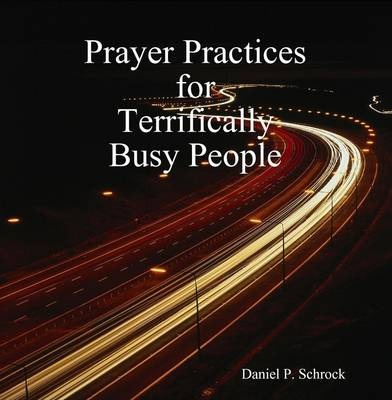 Prayer Practices for Terrifically Busy People