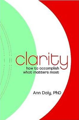 Clarity: How to Accomplish What Matters Most