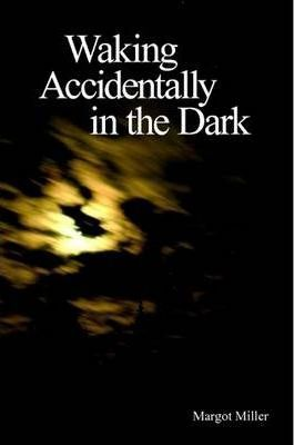 Waking Accidentally in the Dark