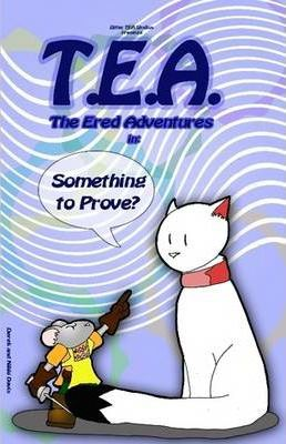 T.E.A. The Ered Adventures in Something to Prove