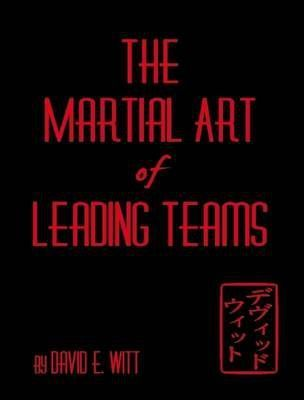 The Martial Art of Leading Teams