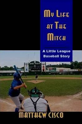 My Life at the Mitch: A Little League Baseball Story