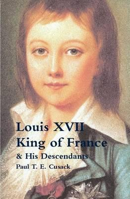 Louis Xvii King of France & His Descendants