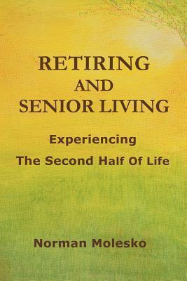 Retiring and Senior Living...Experiencing the Second Half of Life