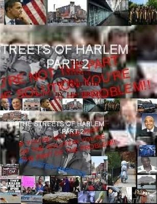 "THE Streets of Harlem Part2 ""If You're Not the Part of the Solution You're the Part of the Problem"""