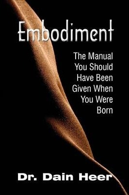 Embodiment. The Manual You Should Have Been Given When You Were Born