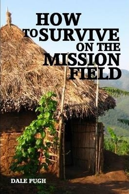 How to Survive on the Mission Field