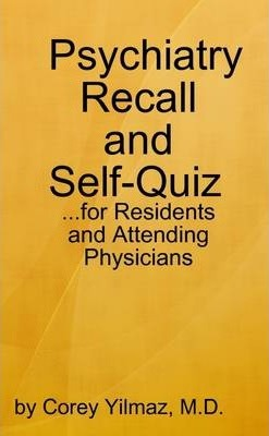 Psychiatry Self-Quiz and Recall for the Psychiatry Resident, Attending, and Advanced Medical Student