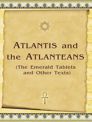 Atlantis and the Atlanteans (The Emerald Tablets and Other Texts)