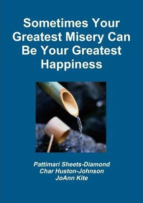Sometimes Your Greatest Misery Can be Your Greatest Happiness