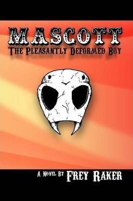 Mascott: The Pleasantly Deformed Boy