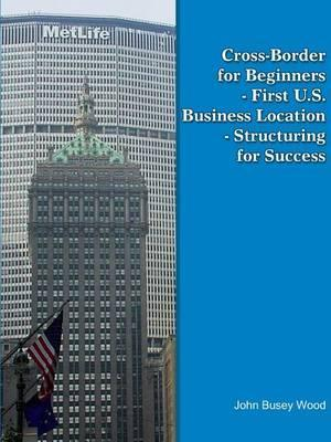 Cross-Border for Beginners - First U.S. Business Location - Structuring for Success
