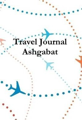 Travel Journal Ashgabat