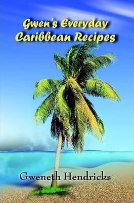 Gwen's Everyday Caribbean Recipes
